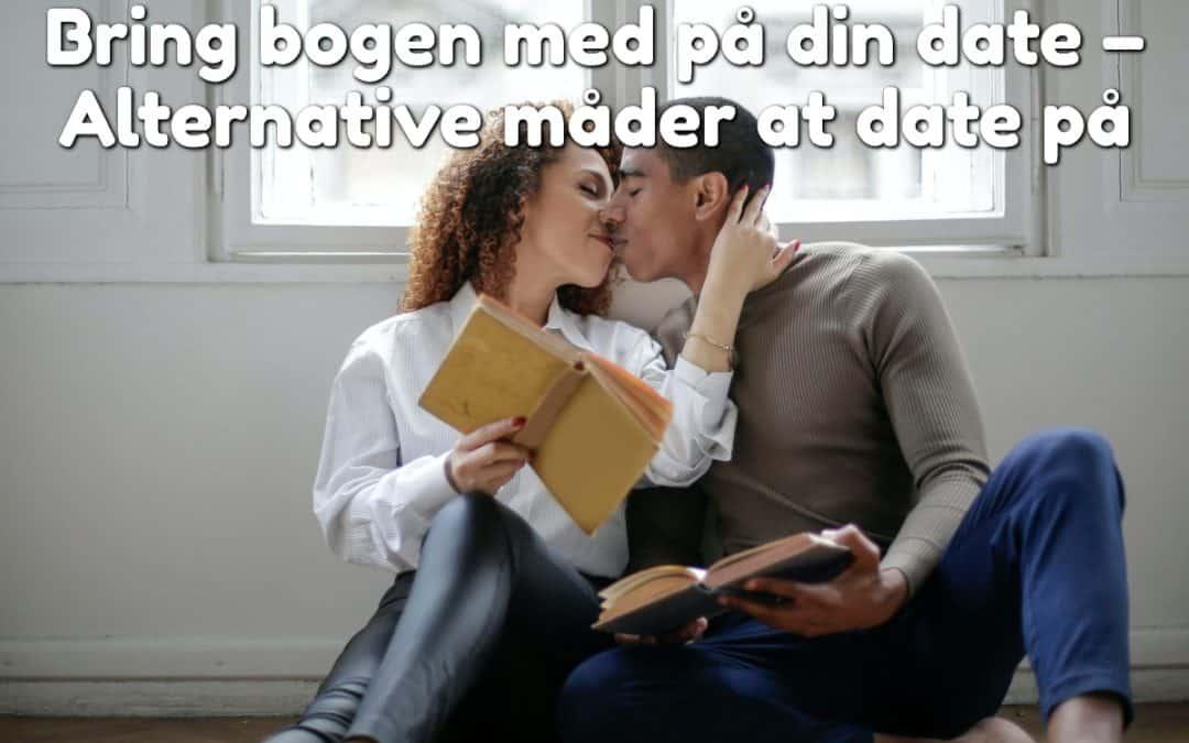 Bring bogen med på din date – Alternative måder at date på