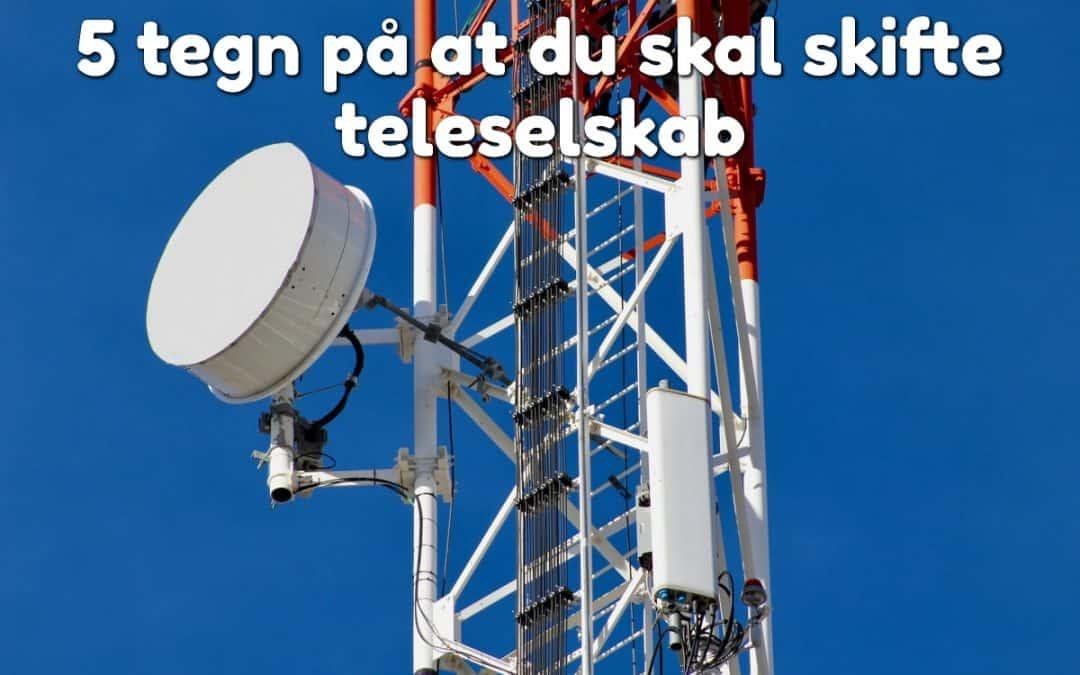 5 tegn på at du skal skifte teleselskab