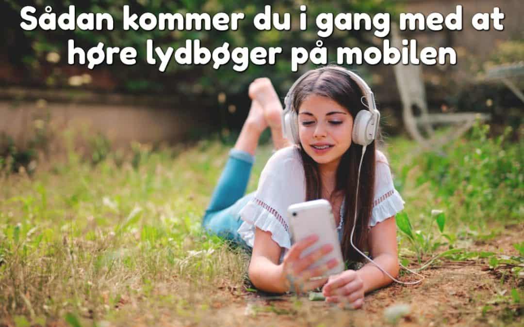 Sådan kommer du i gang med at høre lydbøger på mobilen